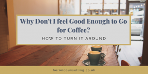 Why don't I feel good enough to go for coffee?
